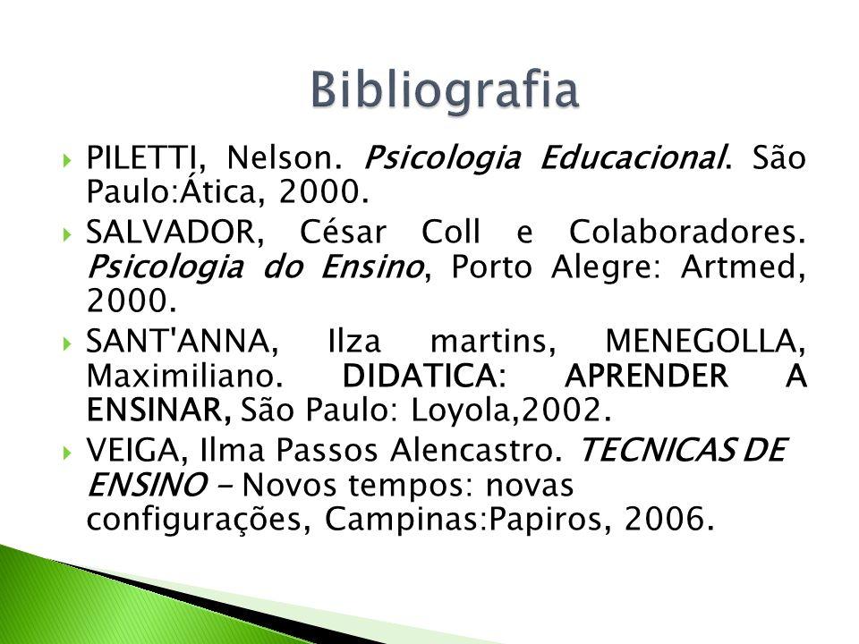PILETTI, Nelson. Psicologia Educacional. São Paulo:Ática, 2000. SALVADOR, César Coll e Colaboradores. Psicologia do Ensino, Porto Alegre: Artmed, 2000