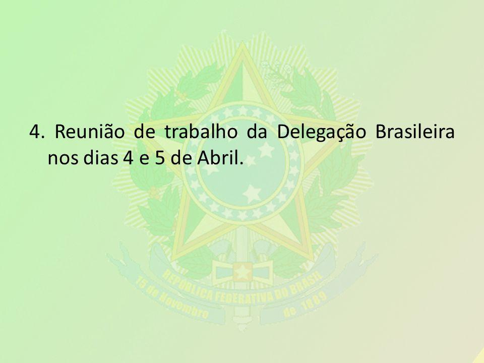 4. Reunião de trabalho da Delegação Brasileira nos dias 4 e 5 de Abril.