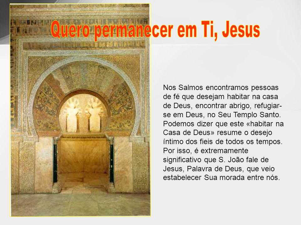 Nos Salmos encontramos pessoas de fé que desejam habitar na casa de Deus, encontrar abrigo, refugiar- se em Deus, no Seu Templo Santo. Podemos dizer q
