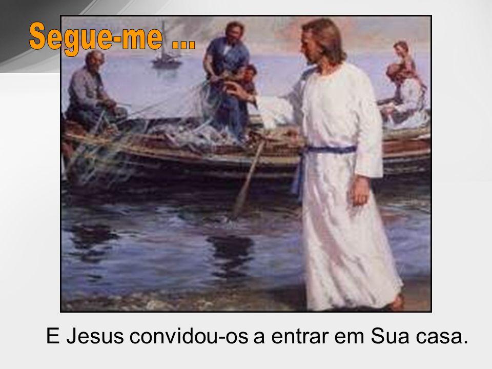 E Jesus convidou-os a entrar em Sua casa.