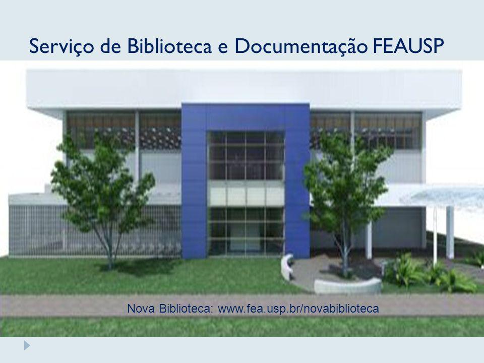Serviço de Biblioteca e Documentação FEAUSP Nova Biblioteca: www.fea.usp.br/novabiblioteca