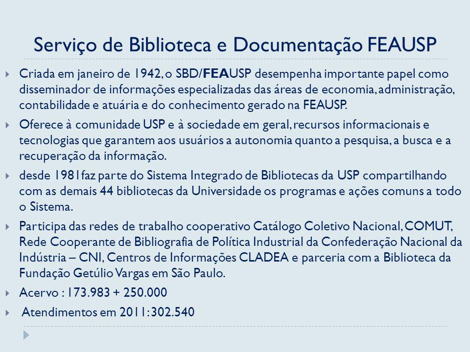 Serviço de Biblioteca e Documentação FEAUSP Criada em janeiro de 1942, o SBD/FEAUSP desempenha importante papel como disseminador de informações especializadas das áreas de economia, administração, contabilidade e atuária e do conhecimento gerado na FEAUSP.