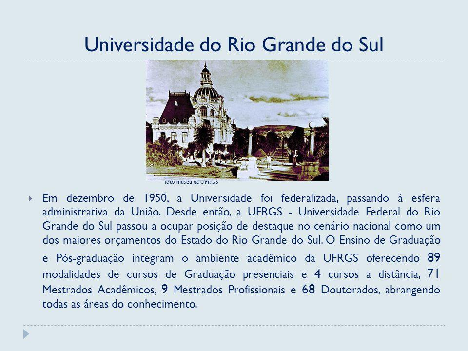 Universidade do Rio Grande do Sul foto museu da UFRGS Em dezembro de 1950, a Universidade foi federalizada, passando à esfera administrativa da União.