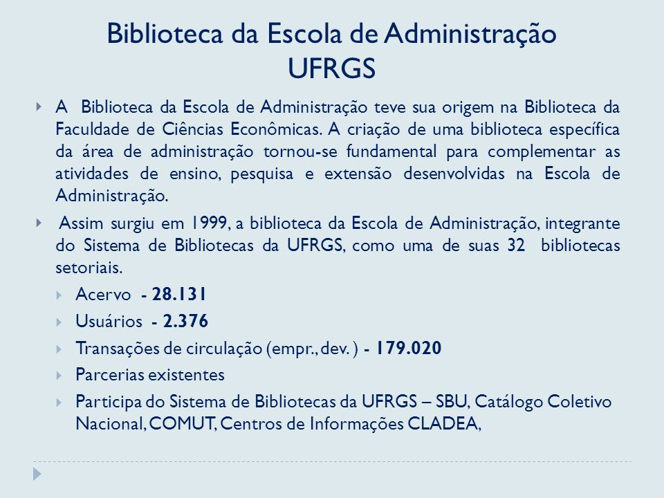 Biblioteca da Escola de Administração UFRGS A Biblioteca da Escola de Administração teve sua origem na Biblioteca da Faculdade de Ciências Econômicas.