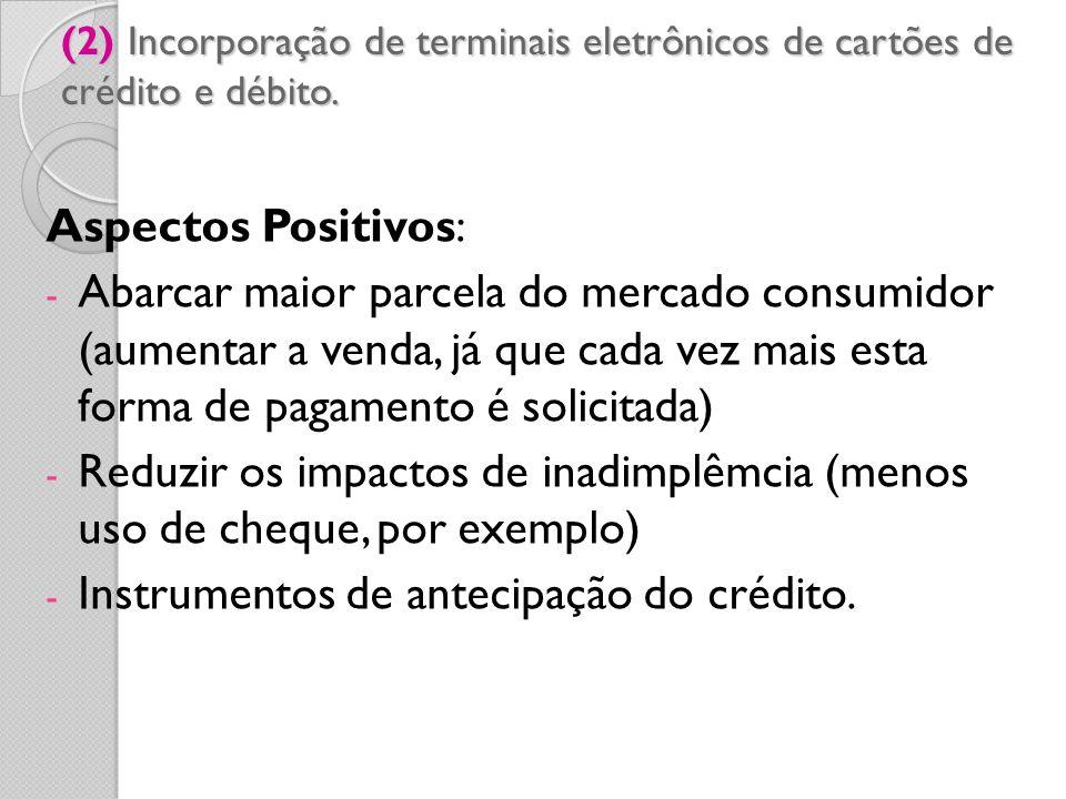 (2) Incorporação de terminais eletrônicos de cartões de crédito e débito. Aspectos Positivos: - Abarcar maior parcela do mercado consumidor (aumentar