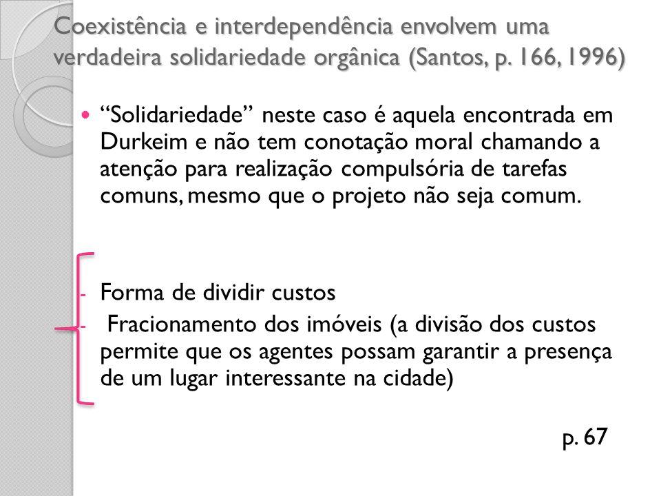 Coexistência e interdependência envolvem uma verdadeira solidariedade orgânica (Santos, p. 166, 1996) Solidariedade neste caso é aquela encontrada em