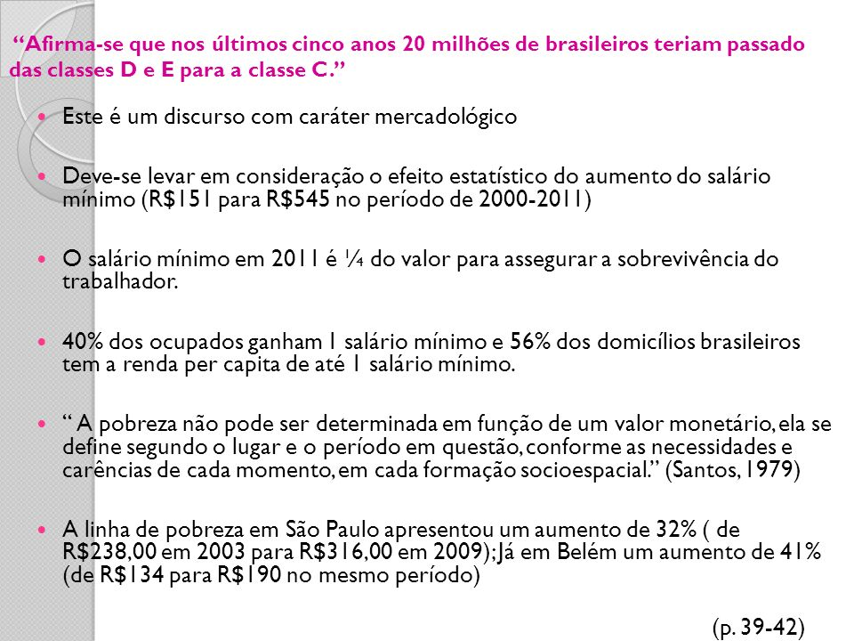 Este é um discurso com caráter mercadológico Deve-se levar em consideração o efeito estatístico do aumento do salário mínimo (R$151 para R$545 no perí