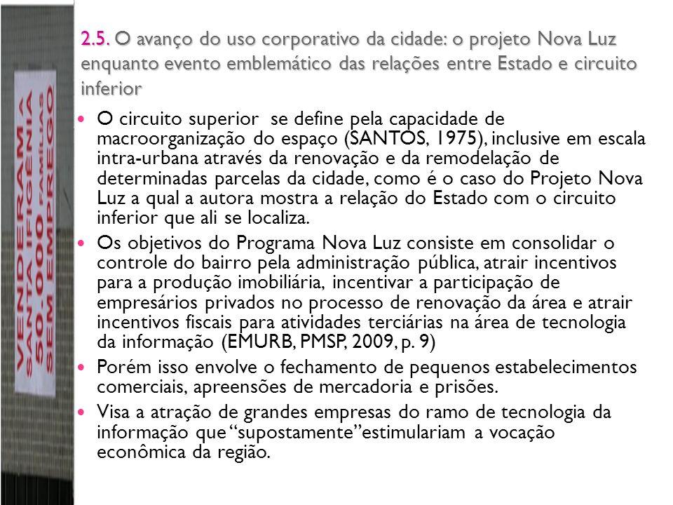 2.5. O avanço do uso corporativo da cidade: o projeto Nova Luz enquanto evento emblemático das relações entre Estado e circuito inferior O circuito su