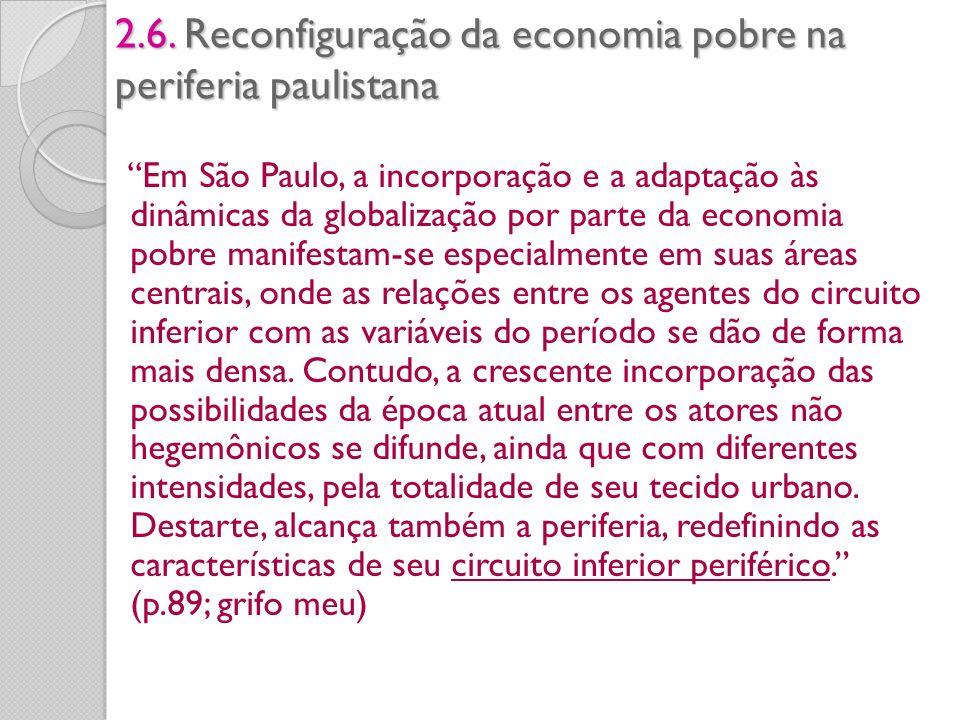 2.6. Reconfiguração da economia pobre na periferia paulistana Em São Paulo, a incorporação e a adaptação às dinâmicas da globalização por parte da eco