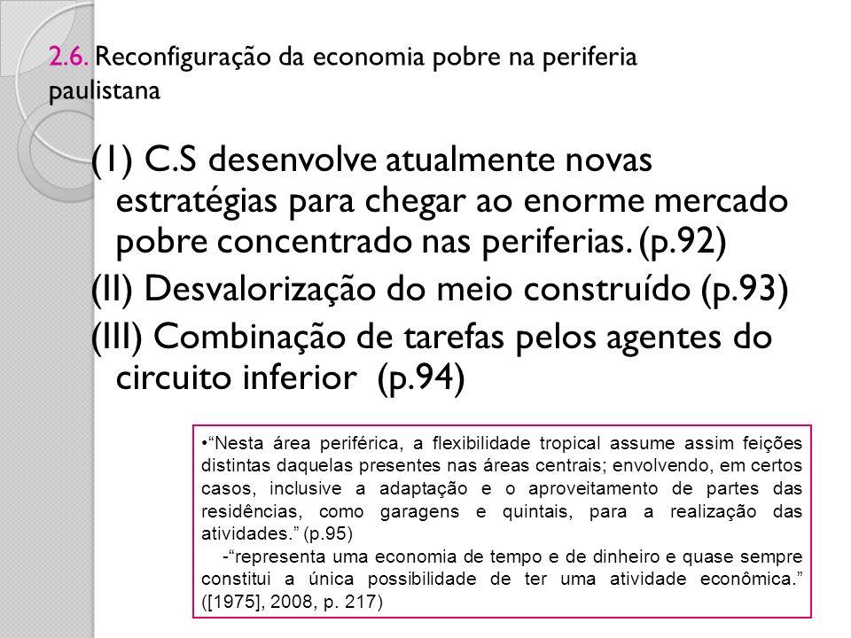 (1) C.S desenvolve atualmente novas estratégias para chegar ao enorme mercado pobre concentrado nas periferias. (p.92) (II) Desvalorização do meio con