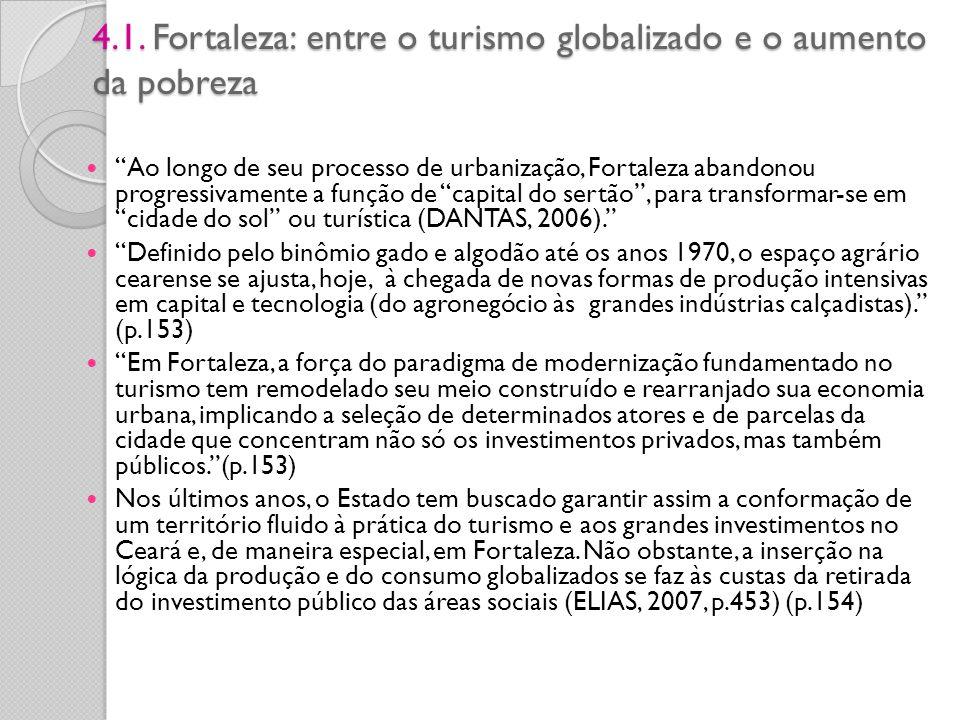 4.1. Fortaleza: entre o turismo globalizado e o aumento da pobreza Ao longo de seu processo de urbanização, Fortaleza abandonou progressivamente a fun
