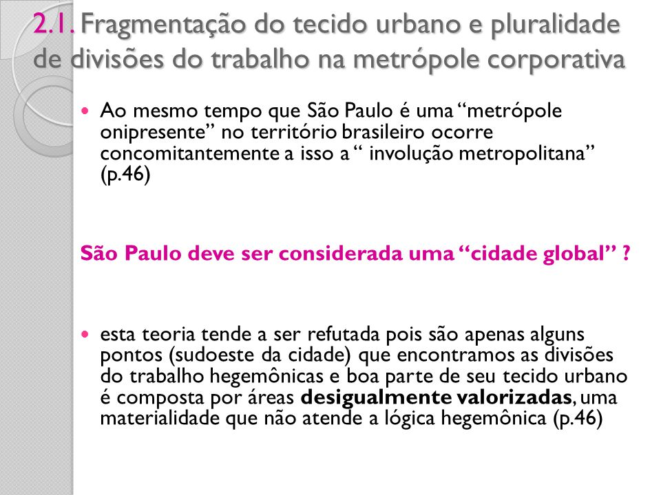 2.1. Fragmentação do tecido urbano e pluralidade de divisões do trabalho na metrópole corporativa Ao mesmo tempo que São Paulo é uma metrópole onipres