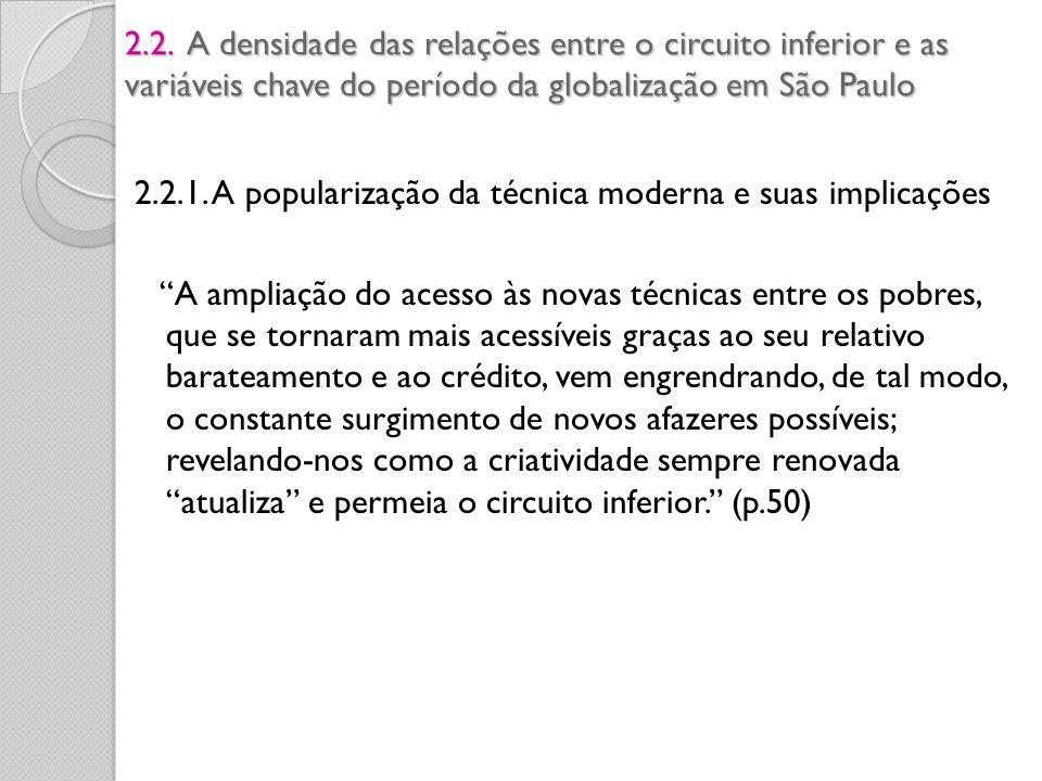 2.2. A densidade das relações entre o circuito inferior e as variáveis chave do período da globalização em São Paulo 2.2.1. A popularização da técnica