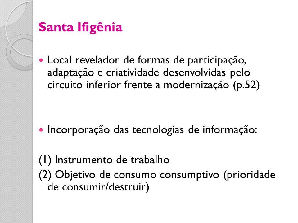 Santa Ifigênia Local revelador de formas de participação, adaptação e criatividade desenvolvidas pelo circuito inferior frente a modernização (p.52) I