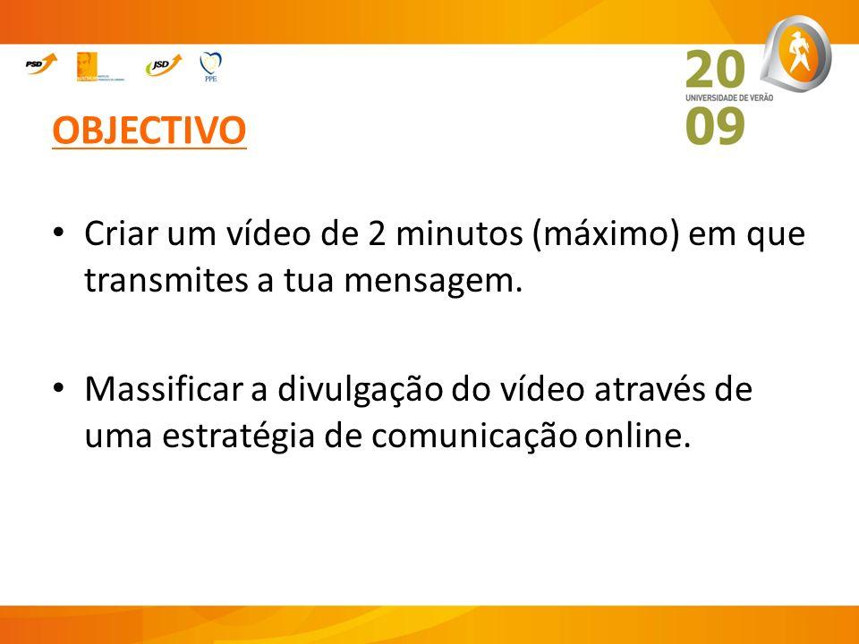 OBJECTIVO Criar um vídeo de 2 minutos (máximo) em que transmites a tua mensagem. Massificar a divulgação do vídeo através de uma estratégia de comunic