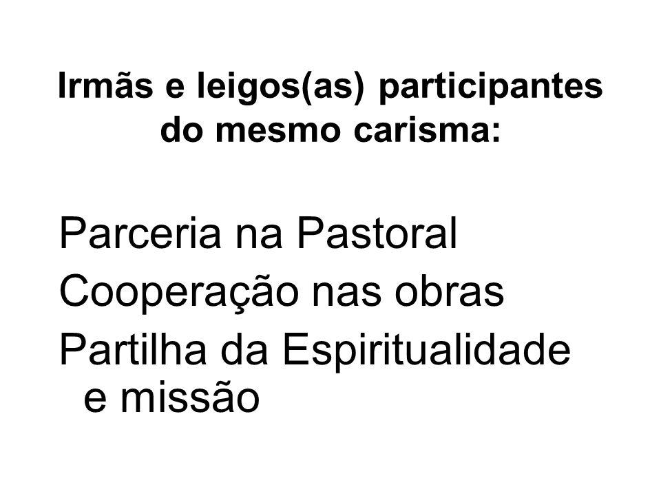 Irmãs e leigos(as) participantes do mesmo carisma: Parceria na Pastoral Cooperação nas obras Partilha da Espiritualidade e missão