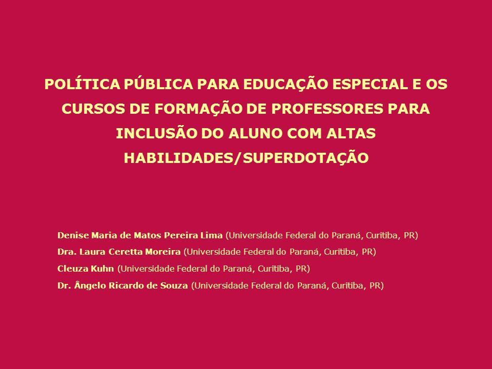 POLÍTICA PÚBLICA PARA EDUCAÇÃO ESPECIAL E OS CURSOS DE FORMAÇÃO DE PROFESSORES PARA INCLUSÃO DO ALUNO COM ALTAS HABILIDADES/SUPERDOTAÇÃO Denise Maria