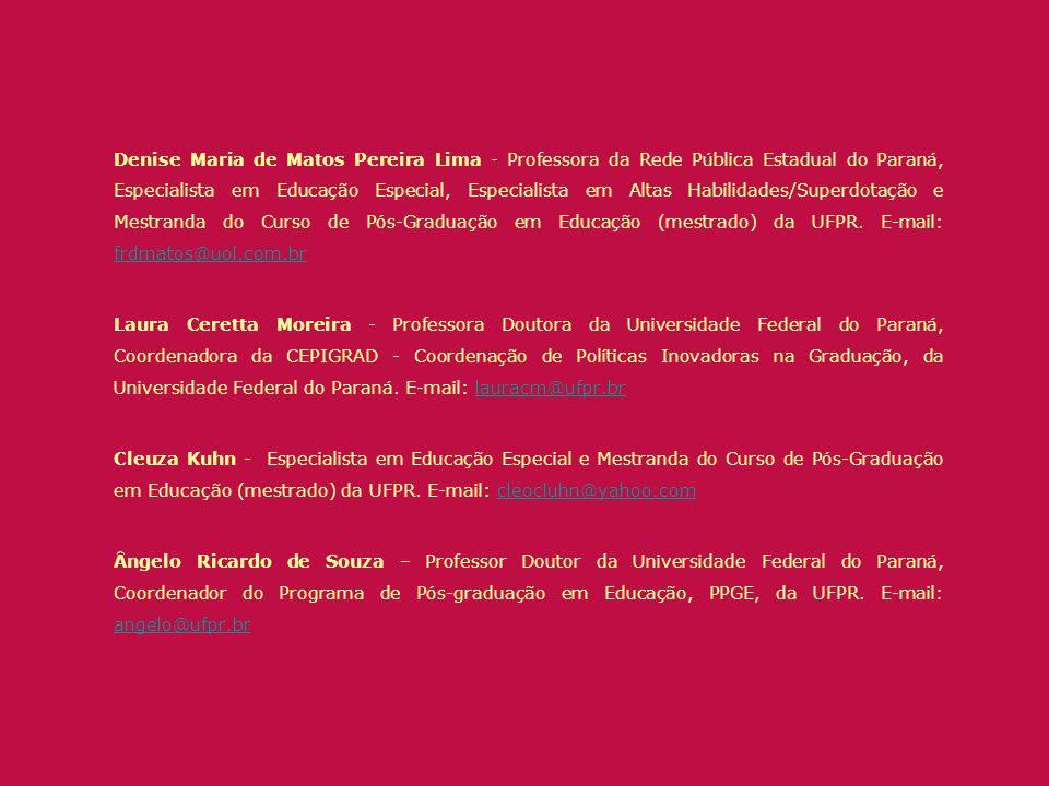 Denise Maria de Matos Pereira Lima - Professora da Rede Pública Estadual do Paraná, Especialista em Educação Especial, Especialista em Altas Habilidad