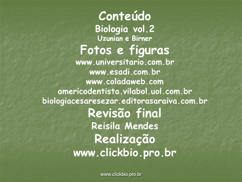 www.clickbio.pro.br Conteúdo Biologia vol.2 Uzunian e Birner Fotos e figuras www.universitario.com.br www.esadi.com.br www.coladaweb.com americodentis