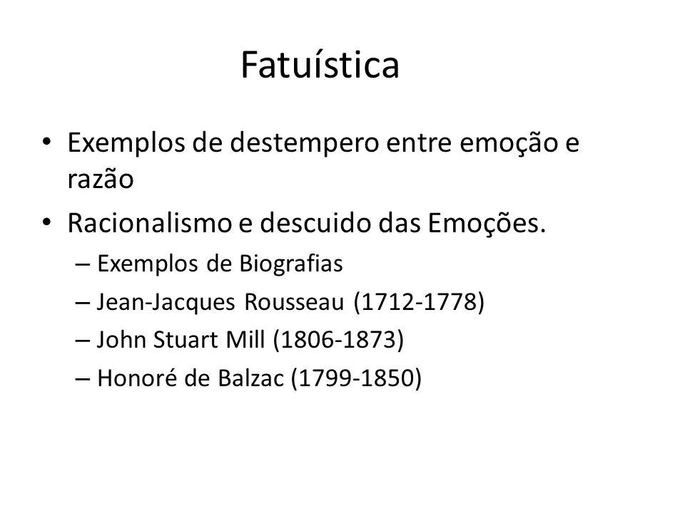 Fatuística Exemplos de destempero entre emoção e razão Racionalismo e descuido das Emoções. – Exemplos de Biografias – Jean-Jacques Rousseau (1712-177