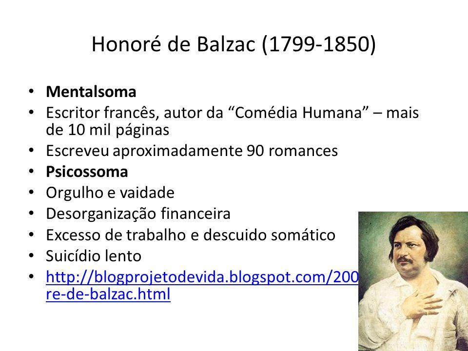 Honoré de Balzac (1799-1850) Mentalsoma Escritor francês, autor da Comédia Humana – mais de 10 mil páginas Escreveu aproximadamente 90 romances Psicos