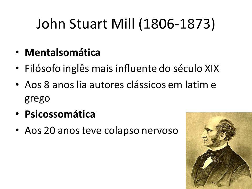 John Stuart Mill (1806-1873) Mentalsomática Filósofo inglês mais influente do século XIX Aos 8 anos lia autores clássicos em latim e grego Psicossomát