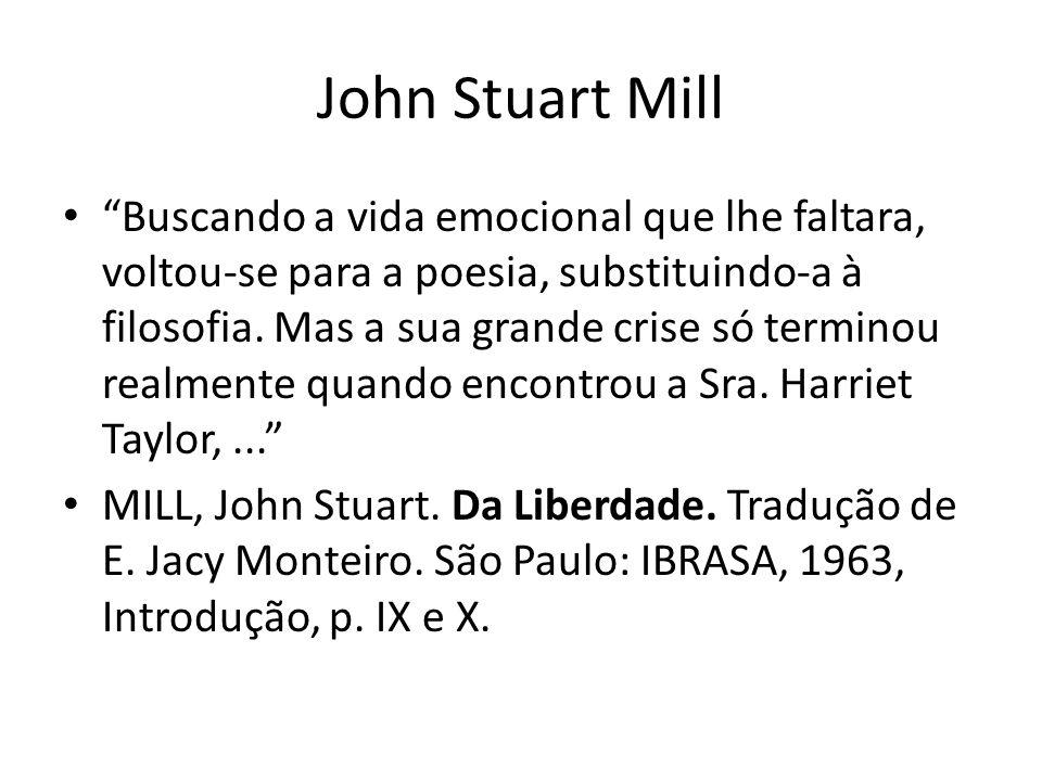 John Stuart Mill Buscando a vida emocional que lhe faltara, voltou-se para a poesia, substituindo-a à filosofia. Mas a sua grande crise só terminou re