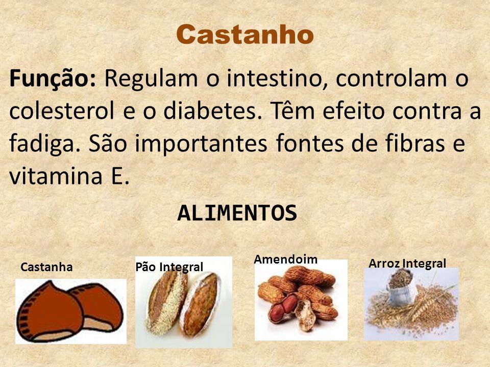 Castanho CastanhaPão Integral Amendoim Arroz Integral Função: Regulam o intestino, controlam o colesterol e o diabetes. Têm efeito contra a fadiga. Sã