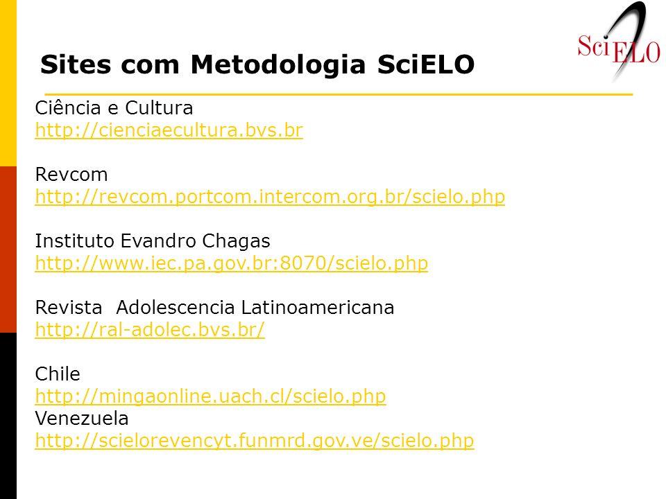 Ciência e Cultura http://cienciaecultura.bvs.br Revcom http://revcom.portcom.intercom.org.br/scielo.php Instituto Evandro Chagas http://www.iec.pa.gov
