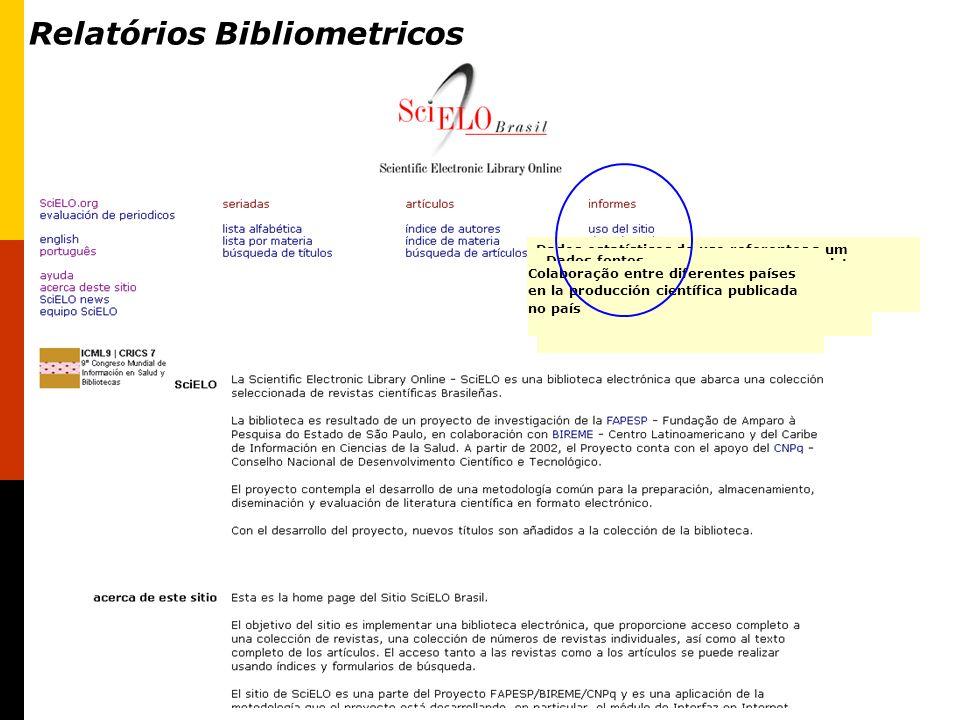 Relatórios Bibliometricos Dados estatísticos de uso referentes a um determinado período, para coleção, revistas, fascículos ou artículos Dados fontes