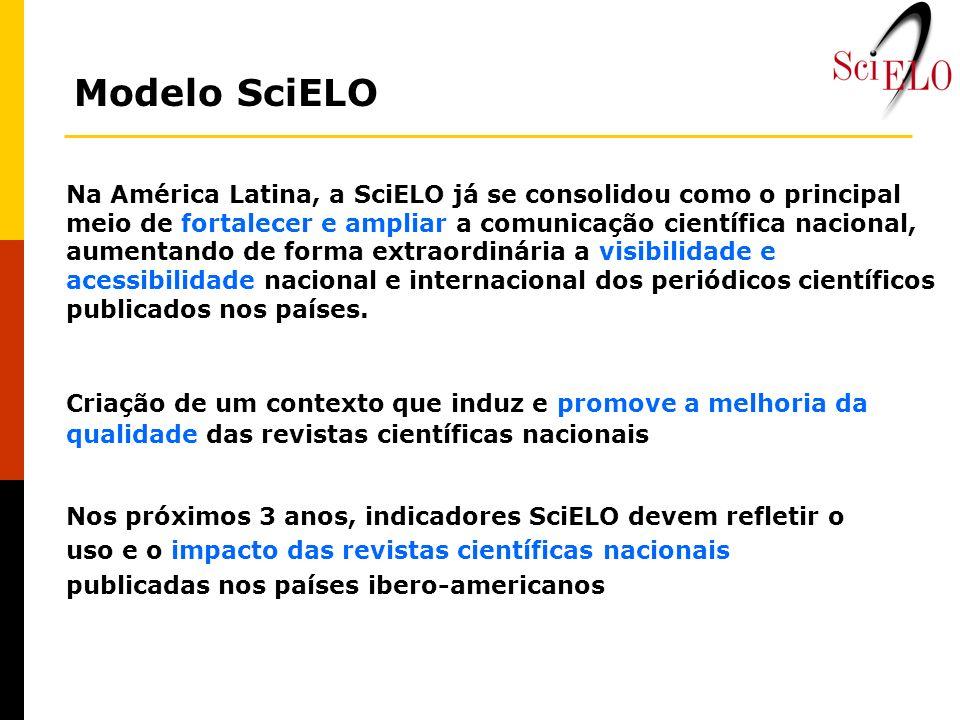 Modelo SciELO Na América Latina, a SciELO já se consolidou como o principal meio de fortalecer e ampliar a comunicação científica nacional, aumentando