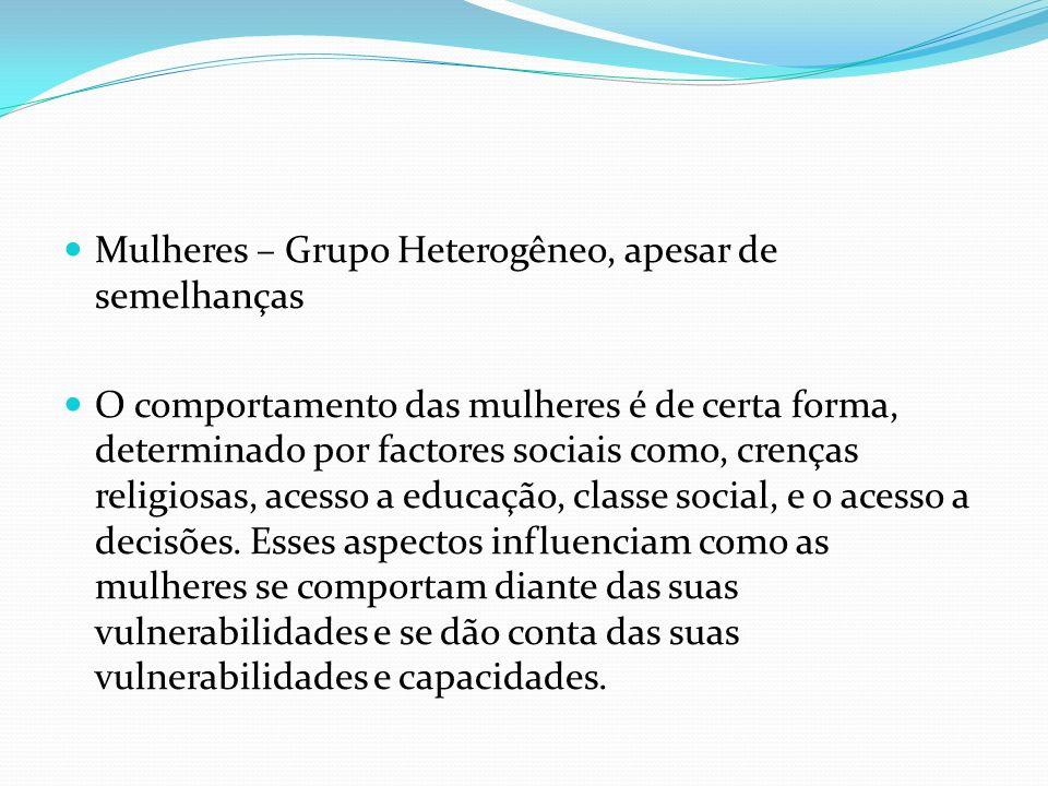 Mulheres – Grupo Heterogêneo, apesar de semelhanças O comportamento das mulheres é de certa forma, determinado por factores sociais como, crenças reli