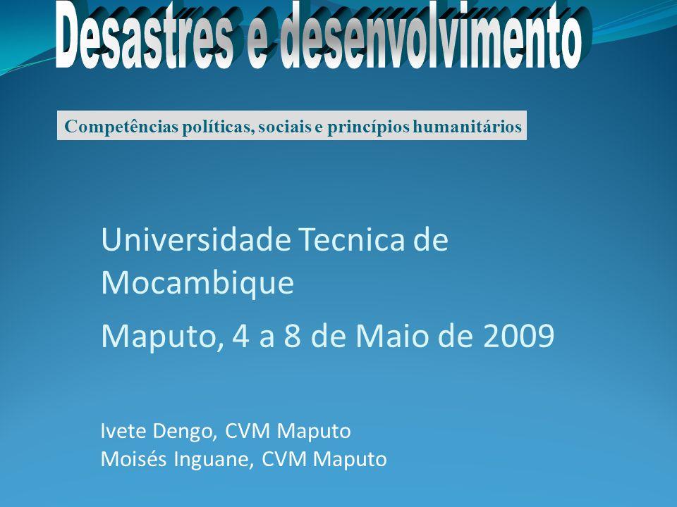 Universidade Tecnica de Mocambique Maputo, 4 a 8 de Maio de 2009 Ivete Dengo, CVM Maputo Moisés Inguane, CVM Maputo Competências políticas, sociais e