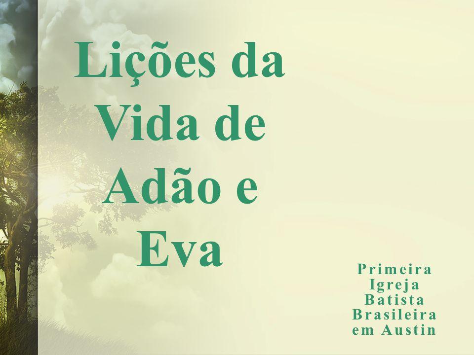 Lições da Vida de Adão e Eva Primeira Igreja Batista Brasileira em Austin