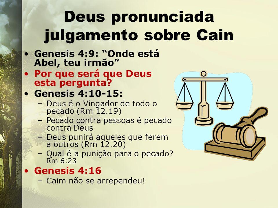 Deus pronunciada julgamento sobre Cain Genesis 4:9: Onde está Abel, teu irmão Por que será que Deus esta pergunta? Genesis 4:10-15: –Deus é o Vingador