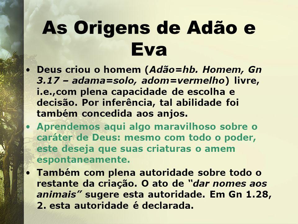 As Origens de Adão e Eva Deus criou o homem (Adão=hb. Homem, Gn 3.17 – adama=solo, adom=vermelho) livre, i.e.,com plena capacidade de escolha e decisã
