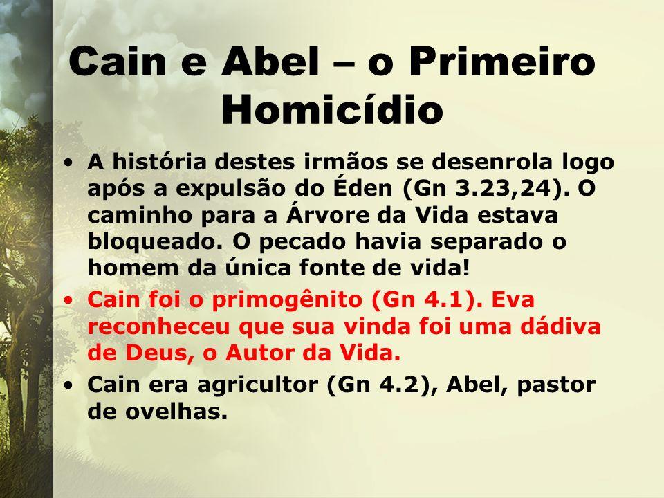 Cain e Abel – o Primeiro Homicídio A história destes irmãos se desenrola logo após a expulsão do Éden (Gn 3.23,24). O caminho para a Árvore da Vida es