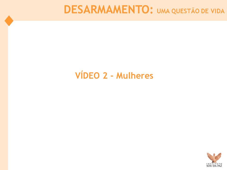 VÍDEO 2 - Mulheres DESARMAMENTO: UMA QUESTÃO DE VIDA