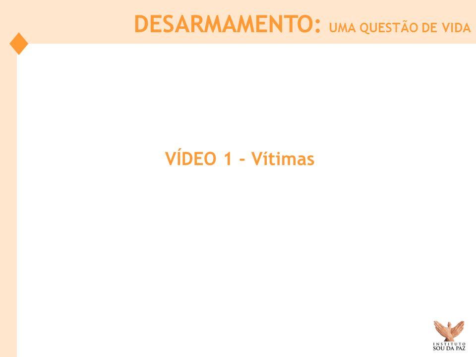 VÍDEO 1 - Vítimas DESARMAMENTO: UMA QUESTÃO DE VIDA