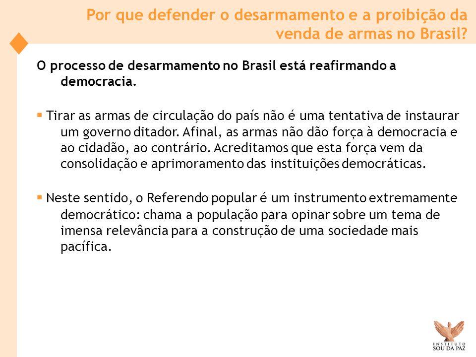 O processo de desarmamento no Brasil está reafirmando a democracia. Tirar as armas de circulação do país não é uma tentativa de instaurar um governo d