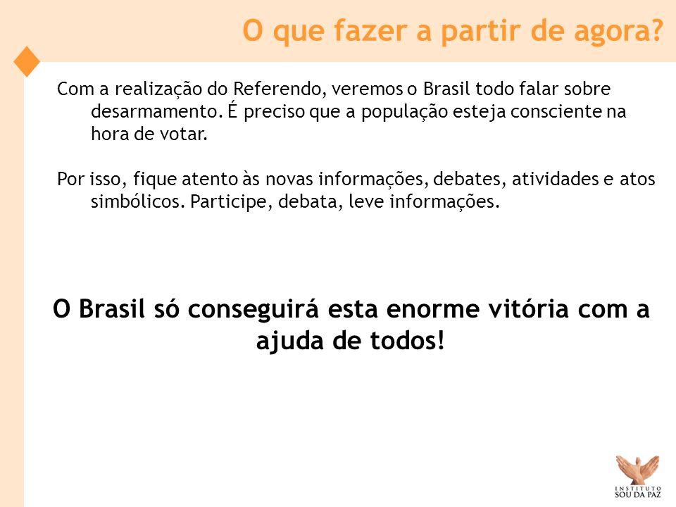 Com a realização do Referendo, veremos o Brasil todo falar sobre desarmamento. É preciso que a população esteja consciente na hora de votar. Por isso,