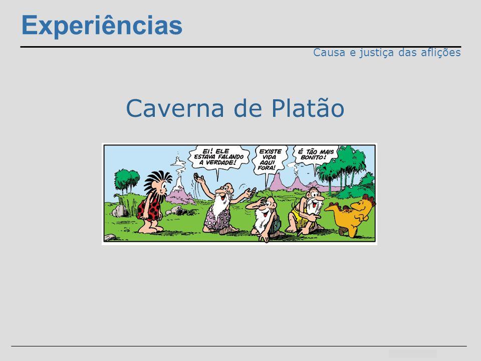 Experiências Causa e justiça das aflições Caverna de Platão