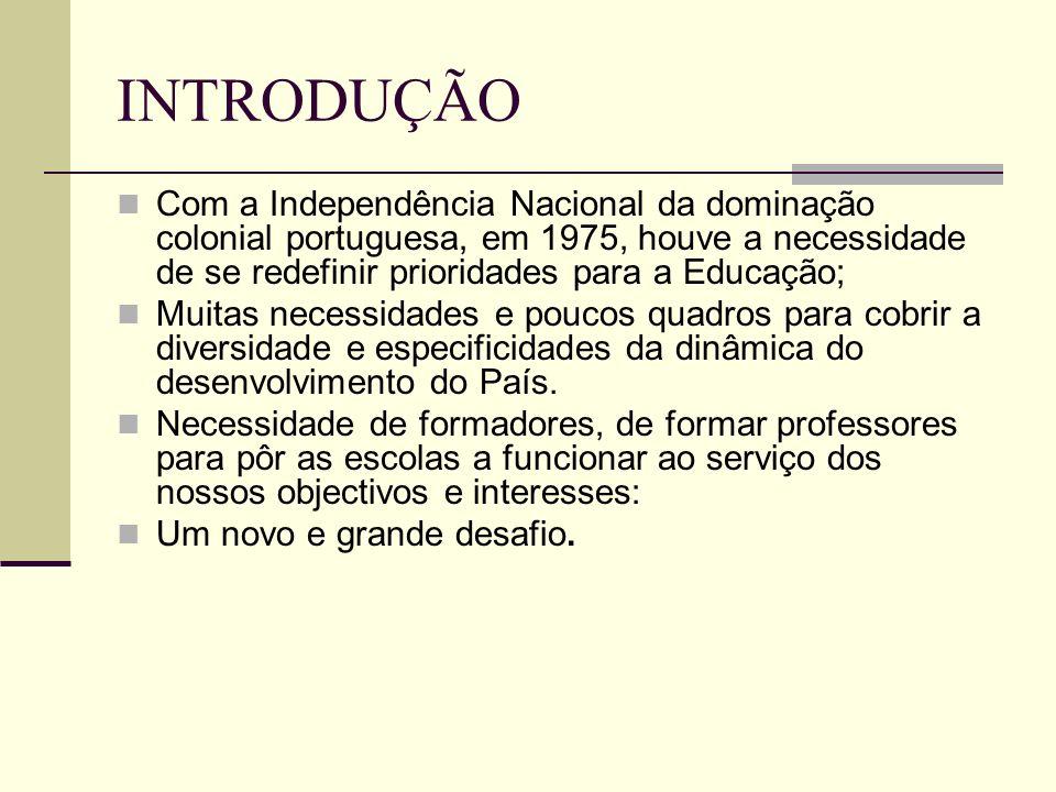 INTRODUÇÃO Com a Independência Nacional da dominação colonial portuguesa, em 1975, houve a necessidade de se redefinir prioridades para a Educação; Mu