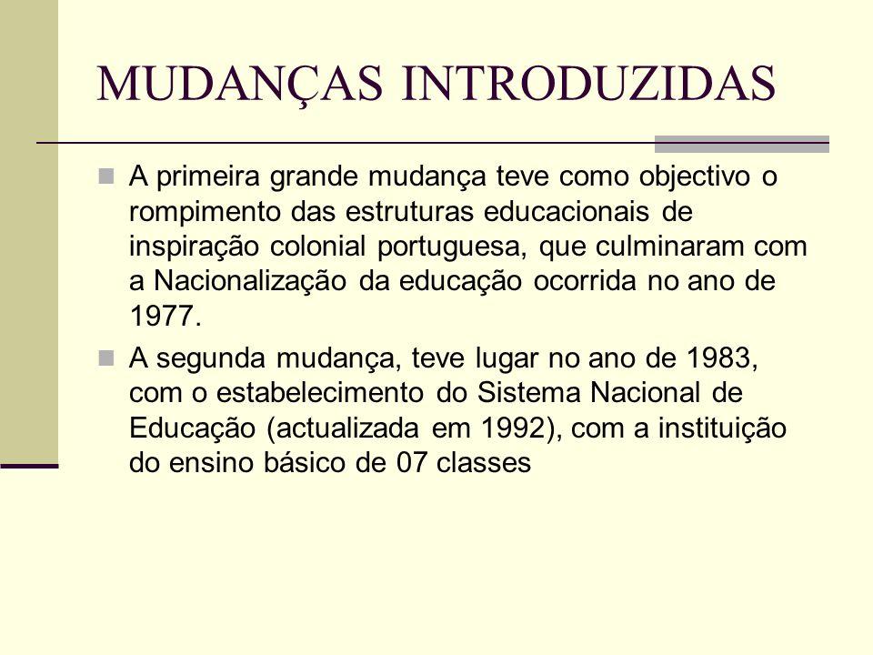 MUDANÇAS INTRODUZIDAS A primeira grande mudança teve como objectivo o rompimento das estruturas educacionais de inspiração colonial portuguesa, que cu