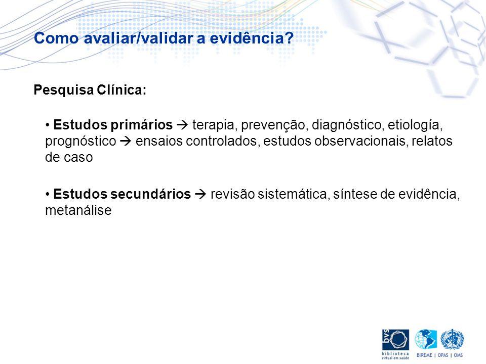 Estudos primários terapia, prevenção, diagnóstico, etiología, prognóstico ensaios controlados, estudos observacionais, relatos de caso Estudos secundá