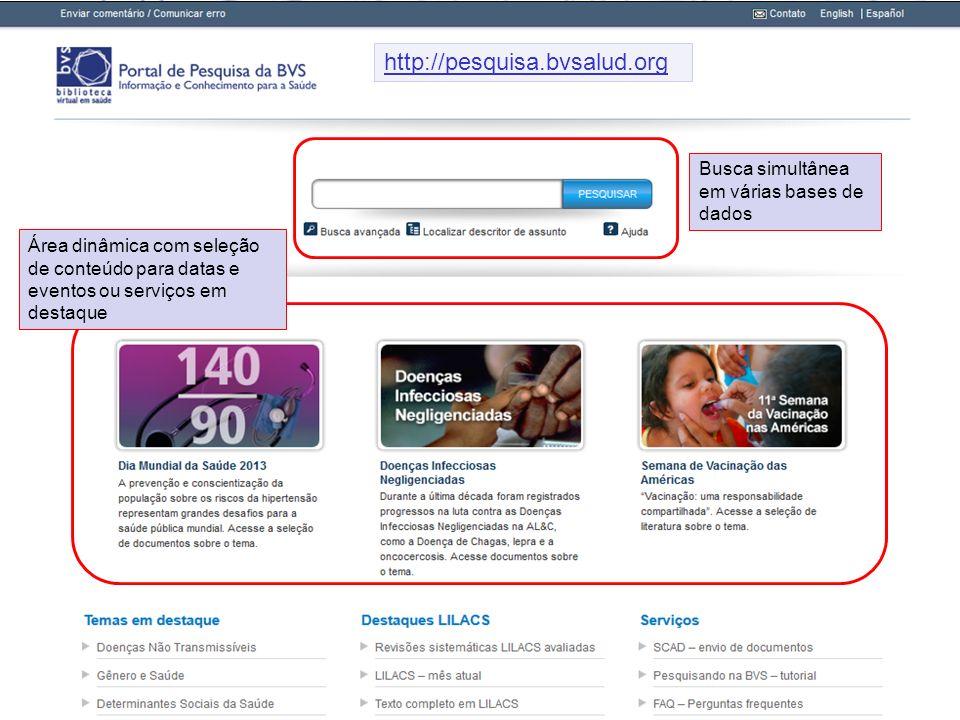 Área dinâmica com seleção de conteúdo para datas e eventos ou serviços em destaque Busca simultânea em várias bases de dados http://pesquisa.bvsalud.o