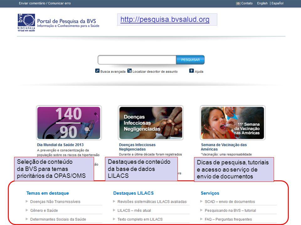 Seleção de conteúdo da BVS para temas prioritários da OPAS/OMS Destaques de conteúdo da base de dados LILACS Dicas de pesquisa, tutoriais e acesso ao