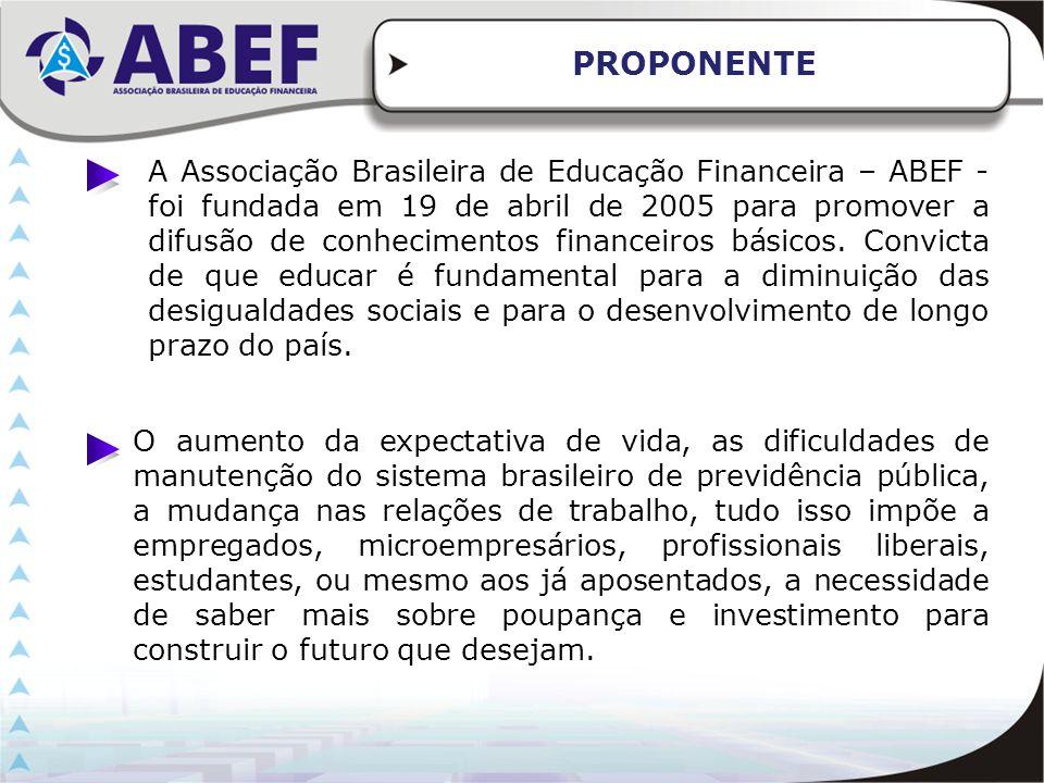 A Associação Brasileira de Educação Financeira – ABEF - foi fundada em 19 de abril de 2005 para promover a difusão de conhecimentos financeiros básico