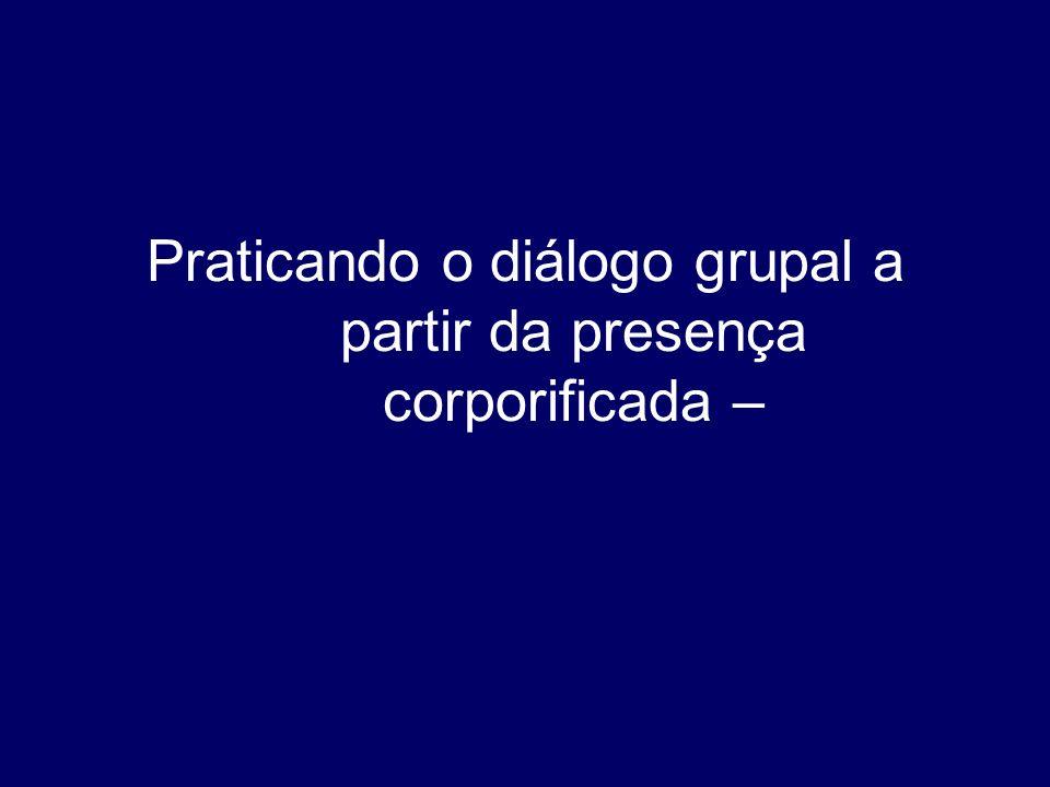 Praticando o diálogo grupal a partir da presença corporificada –