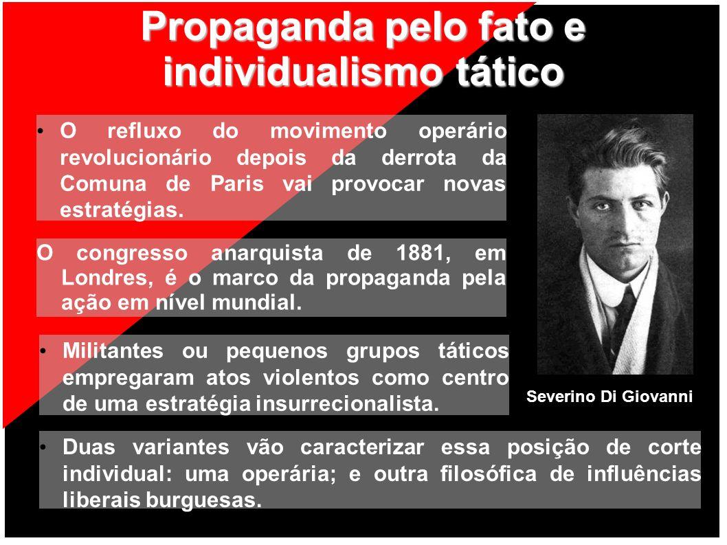 Propaganda pelo fato e individualismo tático O congresso anarquista de 1881, em Londres, é o marco da propaganda pela ação em nível mundial. Militante